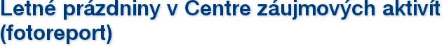 Letné prázdniny v Centre záujmových aktivít (fotoreport)