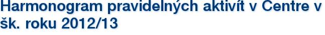 Harmonogram pravidelných aktivít v Centre v šk. roku 2012/13